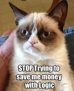 Grumpy Cat Meme: Stop trying to save me money with logic.