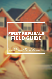 First Refusal Field Guide for Buying a Home when you have to sell yours, turn to Home Team Ottawa for all your real estate needs.
